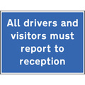 Drivers & Visitors Report To Reception (Rigid Plastic,600 X 450mm)