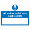 All Drivers & Visitors Must Report To (Rigid Plastic,400 X 300mm)